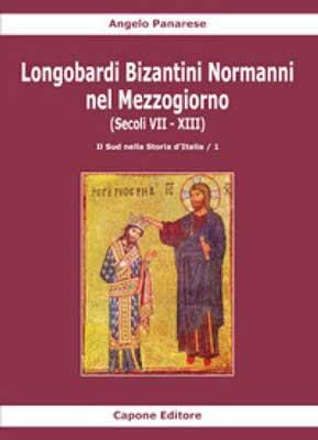 Longobardi Bizantini Normanni nel Mezzogiorno (Secoli VII-XIII) vol.1