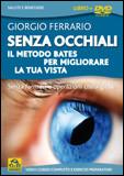 Senza Occhiali - Il Metodo Bates per Migliorare la tua Vista. Con DVD