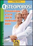 Osteoporosi - Prevenzione e Cura con le Medicine Dolci