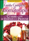 Guida Completa all'Aromaterapia - Guarire con le Essenze e i Profumi