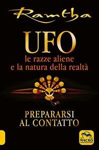 UFO le Razze Aliene e la Natura della Realtà