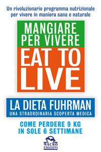 Eat to Live. Mangiare per Vivere