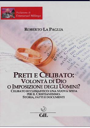 Preti e celibato: volontà di Dio o imposizione degli uomini? di Roberto La Paglia