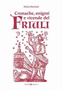 Cronache, enigmi e vicende del Friuli