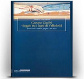 Gaetano Giuffrè. Viaggio tra i legni di Valladolid