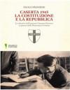 Caserta 1945. La Costituzione e la Repubblica