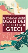 Il piccolo libro degli dei e degli eroi greci
