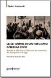 Le sei anime di un fascismo ancora vivo